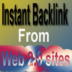 Popular Web 2.0 Sites To Get Instant Backlinks To Your Blog