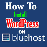 How To Install WordPress On Bluehost: Set up Your Blog Easily