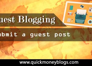 Submit a Guest Post in Quick Money Blogs